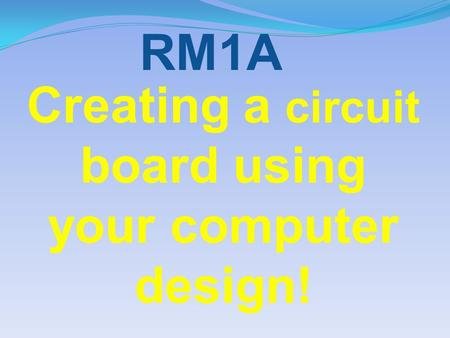 Creating a circuit board using your computer design! RM1A.