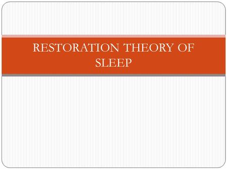 RESTORATION THEORY OF SLEEP. 5 MINUTES 1) According the RESTORATION THEORY, what is the function of SLEEP? 2) What did Adams and Oswald (1983) theorise?