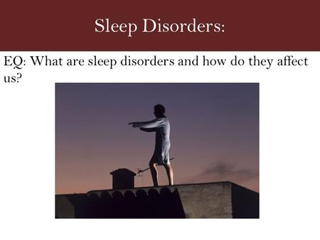 Sleep Disorders: EQ: What are sleep disorders and how do they affect us?