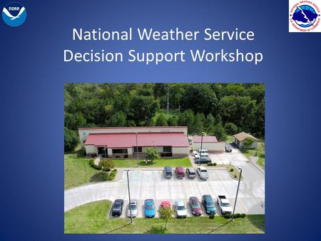 National Weather Service Decision Support Workshop.