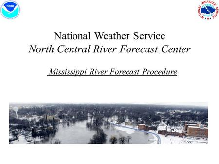 National Weather Service North Central River Forecast Center Mississippi River Forecast Procedure.