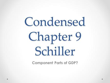 Condensed Chapter 9 Schiller Component Parts of GDP?