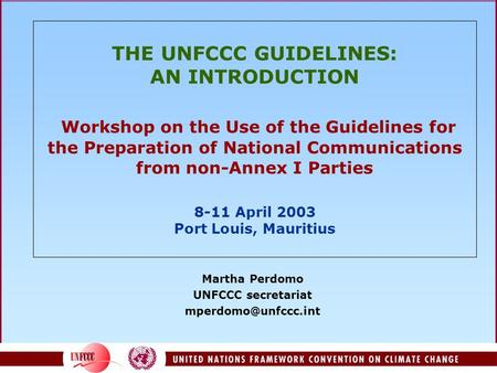 THE UNFCCC GUIDELINES: AN INTRODUCTION Workshop on the Use of the Guidelines for the Preparation of National Communications from non-Annex I Parties 8-11.