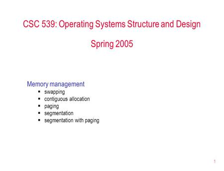 1 CSC 539: Operating Systems Structure and Design Spring 2005 Memory management  swapping  contiguous allocation  paging  segmentation  segmentation.
