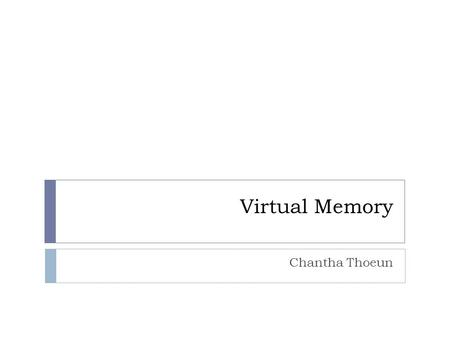 Virtual Memory Chantha Thoeun. Overview  Purpose:  Use the hard disk as an extension of RAM.  Increase the available address space of a process. 