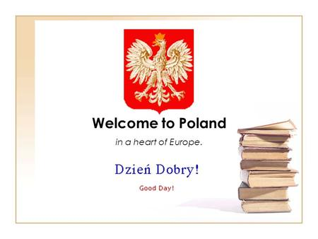Welcome to Poland in a heart of Europe.