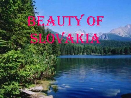 Beauty of Slovakia. The High Tatras Located in the northern part of Slovakia's border with Poland, while the greater part - 3 / 4 lying within the territory.