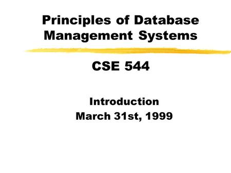 Principles of Database Management Systems CSE 544 Introduction March 31st, 1999.