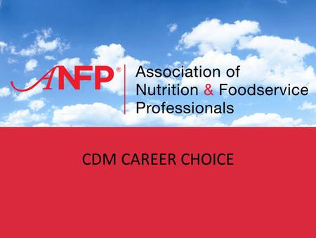 1 CDM CAREER CHOICE. The Future of Your Career in Healthcare In recent years, a new awareness of the need for better nutrition and foodservice quality.