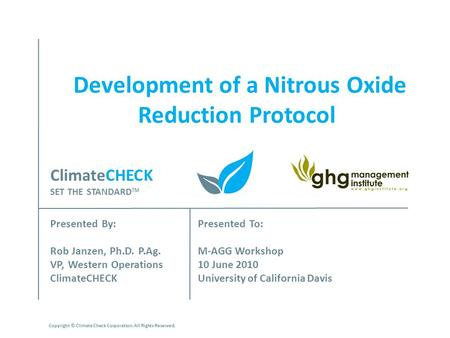 Development of a Nitrous Oxide Reduction Protocol Presented By: Rob Janzen, Ph.D. P.Ag. VP, Western Operations ClimateCHECK Presented To: M-AGG Workshop.