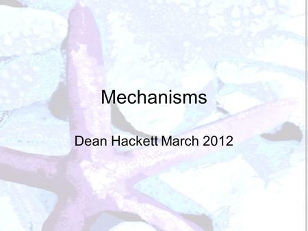 Mechanisms Dean Hackett March 2012. Types of motion Linear Rotary Reciprocating Oscillating.