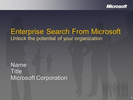 1 Enterprise Search From Microsoft Unlock the potential of your organization NameTitle Microsoft Corporation.