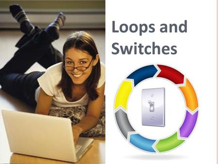 Loops and Switches. 1. What kind of blocks are these? 2. Name two kinds of controls that can be specified to determine how long a loop repeats. 3. Give.