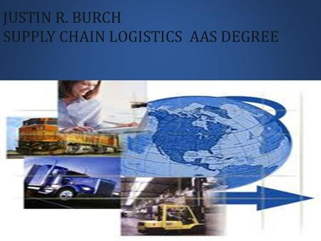 JUSTIN R. BURCH SUPPLY CHAIN LOGISTICS AAS DEGREE.
