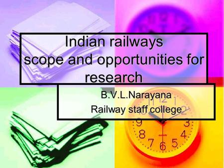 Indian railways scope and opportunities for research B.V.L.Narayana Railway staff college.