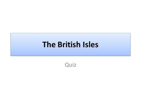 The British Isles Quiz.