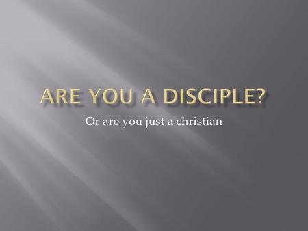 Or are you just a christian.  The term disciple is derived from the Koine Greek word mathetes, [1] which means a pupil (of a teacher) or an apprentice.