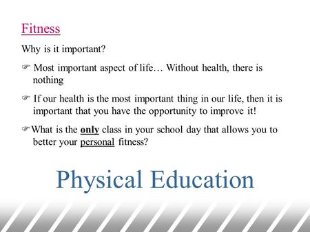 Fitness Why is it important?  Most important aspect of life… Without health, there is nothing  If our health is the most important thing in our life,