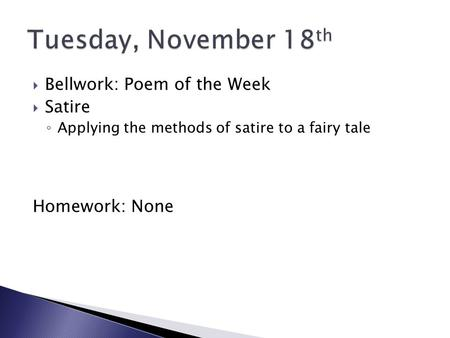  Bellwork: Poem of the Week  Satire ◦ Applying the methods of satire to a fairy tale Homework: None.