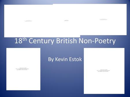 18 th Century British Non-Poetry By Kevin Estok. Topic Covered England saw major transformations to the literature of the time, offering fresh ways of.