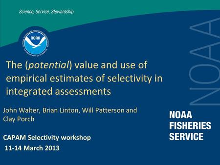 The (potential) value and use of empirical estimates of selectivity in integrated assessments John Walter, Brian Linton, Will Patterson and Clay Porch.