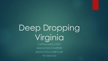 Deep Dropping Virginia CAPTAIN MIKE AVERY SEADUCTION CHARTERS SEADUCTION.AVERYS.NET 757-329-5137.