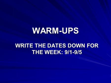 WARM-UPS WRITE THE DATES DOWN FOR THE WEEK: 9/1-9/5.