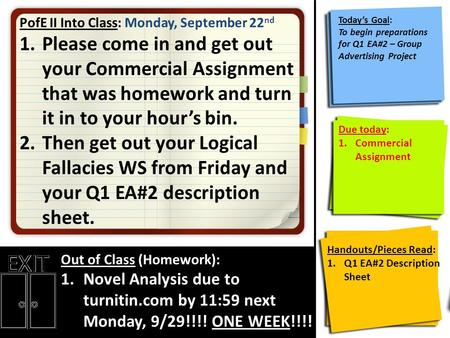 PofE II Into Class: Monday, September 22 nd 1.Please come in and get out your Commercial Assignment that was homework and turn it in to your hour's bin.