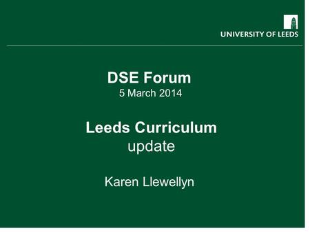 DSE Forum 5 March 2014 Leeds Curriculum update Karen Llewellyn.