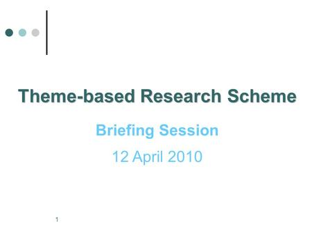 1 Theme-based Research Scheme Briefing Session 12 April 2010.