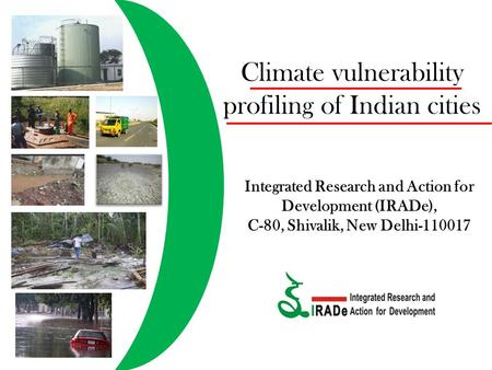 Climate vulnerability profiling of Indian cities Integrated Research and Action for Development (IRADe), C-80, Shivalik, New Delhi-110017.