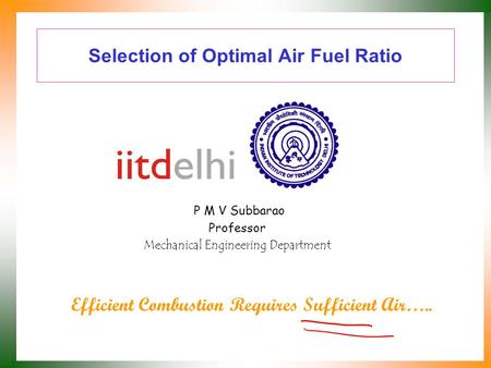 Selection of Optimal Air Fuel Ratio P M V Subbarao Professor Mechanical Engineering Department Efficient Combustion Requires Sufficient Air…..