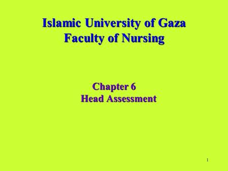 1 Islamic University of Gaza Faculty of Nursing Chapter 6 Head Assessment.