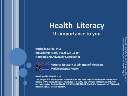 Health Literacy Its importance to you Michelle Burda, MLS (412) 624-1589 Network and Advocacy Coordinator National Network of Libraries.