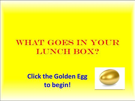 What goes in your Lunch box? Click the Golden Egg to begin!