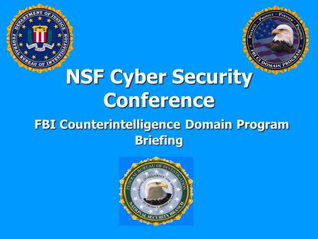 NSF Cyber Security Conference FBI Counterintelligence Domain Program Briefing.