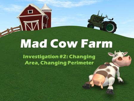 Mad Cow Farm Investigation #2: Changing Area, Changing Perimeter.