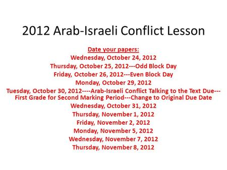 2012 Arab-Israeli Conflict Lesson Date your papers: Wednesday, October 24, 2012 Thursday, October 25, 2012---Odd Block Day Friday, October 26, 2012---Even.