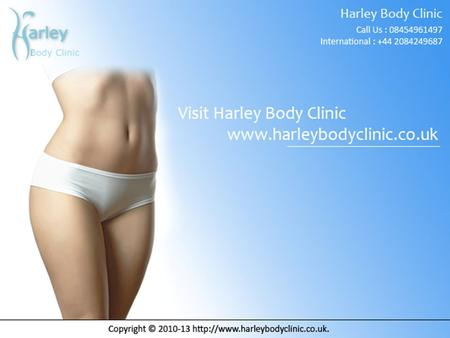 VASER LIPOSUCTION and the various types of it Harley Body Clinic has gained a reputation with a fairer list of satisfied clientele in London where specialist.