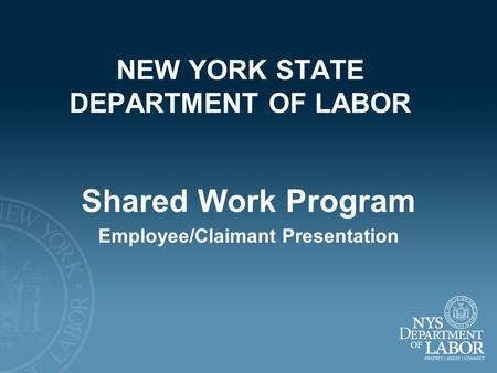 NEW YORK STATE DEPARTMENT OF LABOR Shared Work Program Employee/Claimant Presentation.