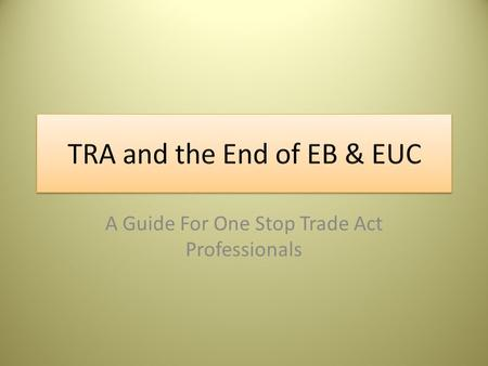 A Guide For One Stop Trade Act Professionals. Sequence of TRA benefits UI (26 weeks) Basic TRA (26 weeks) Additional TRA (weeks based on petition #)