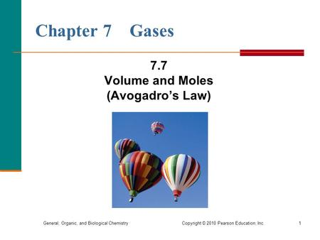 General, Organic, and Biological Chemistry Copyright © 2010 Pearson Education, Inc.1 Chapter 7 Gases 7.7 Volume and Moles (Avogadro's Law)