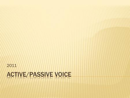 2011.  Define Active:  Define Passive:  Active voice: If a sentence is in active voice, the subject does the action.  Passive voice: If a sentence.