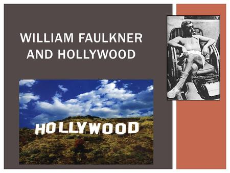 WILLIAM FAULKNER AND HOLLYWOOD.  April 1932 Faulkner signed a six week contract with MGM.  Produced  Today We Live (1933) Today We Live  Based on.