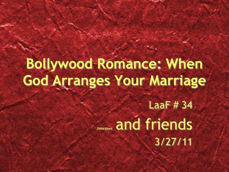 Bollywood Romance: When God Arranges Your Marriage LaaF # 34 David Kitani and friends 3/27/11 LaaF # 34 David Kitani and friends 3/27/11.