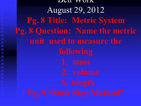Bell Work August 29, 2012 Pg. 8 Title: Metric System Pg