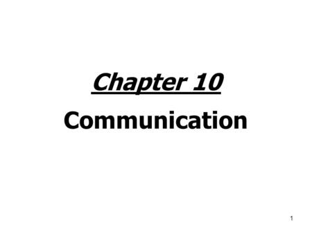 1 Chapter 10 Communication. 2 Functions of Communication Control Motivate Express emotions Exchange information.