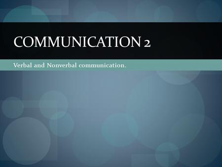 Verbal and Nonverbal communication.