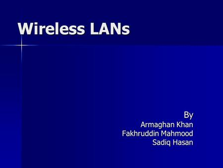 Wireless LANs By Armaghan Khan Fakhruddin Mahmood Sadiq Hasan.