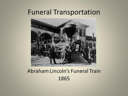 Funeral Transportation Abraham Lincoln's Funeral Train 1865.